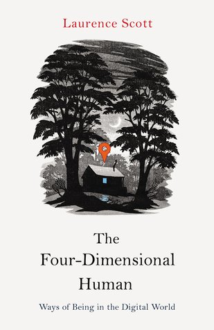 The Four-Dimensional Human Ways of Being in the Digital World_Laurence Scott